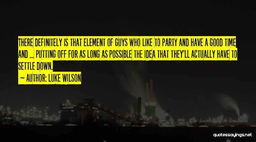 Party Good Time Quotes By Luke Wilson