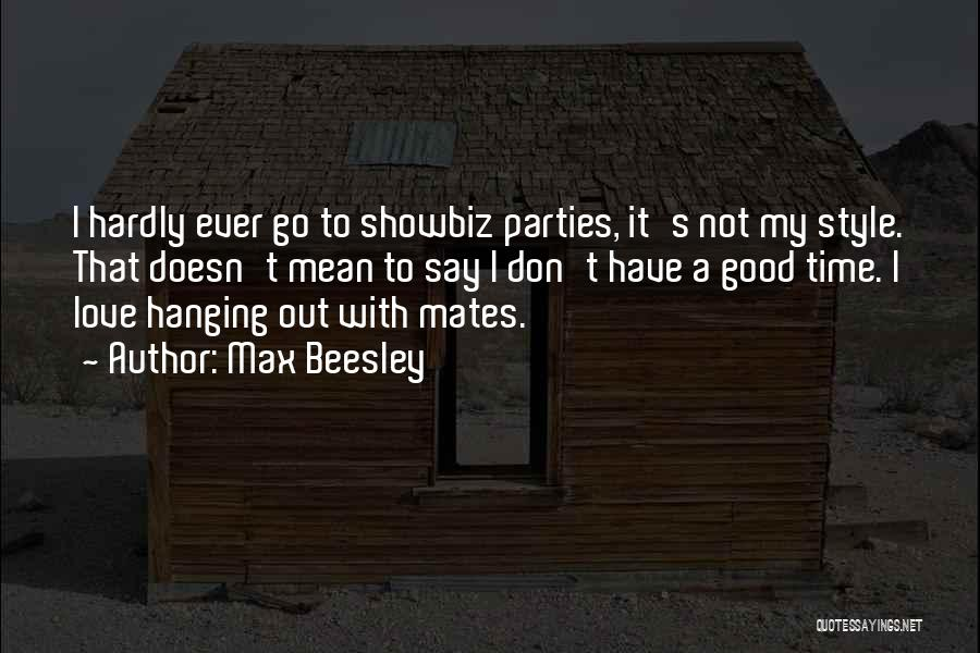 Party Good Time Quotes By Max Beesley
