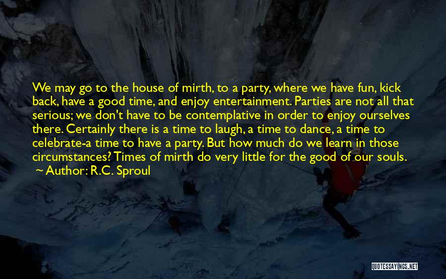 Party Good Time Quotes By R.C. Sproul