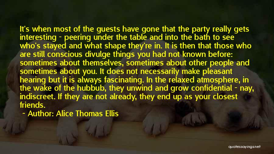 Party Guests Quotes By Alice Thomas Ellis