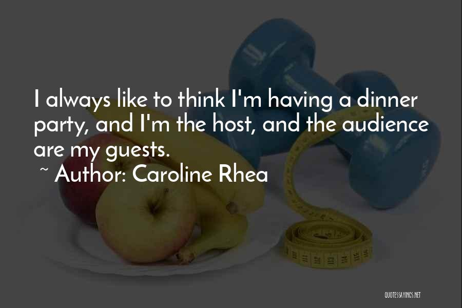 Party Guests Quotes By Caroline Rhea