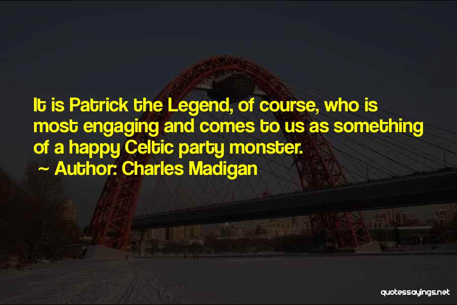 Party Monster Quotes By Charles Madigan