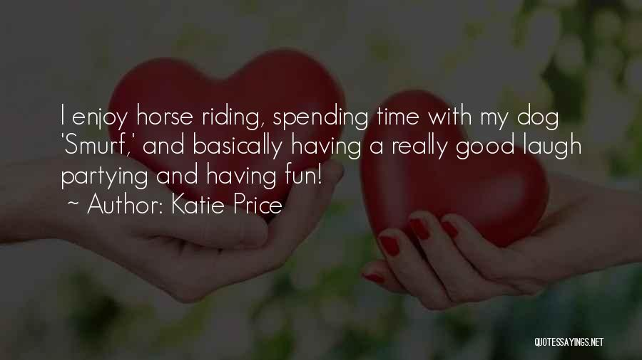 Partying And Having Fun Quotes By Katie Price