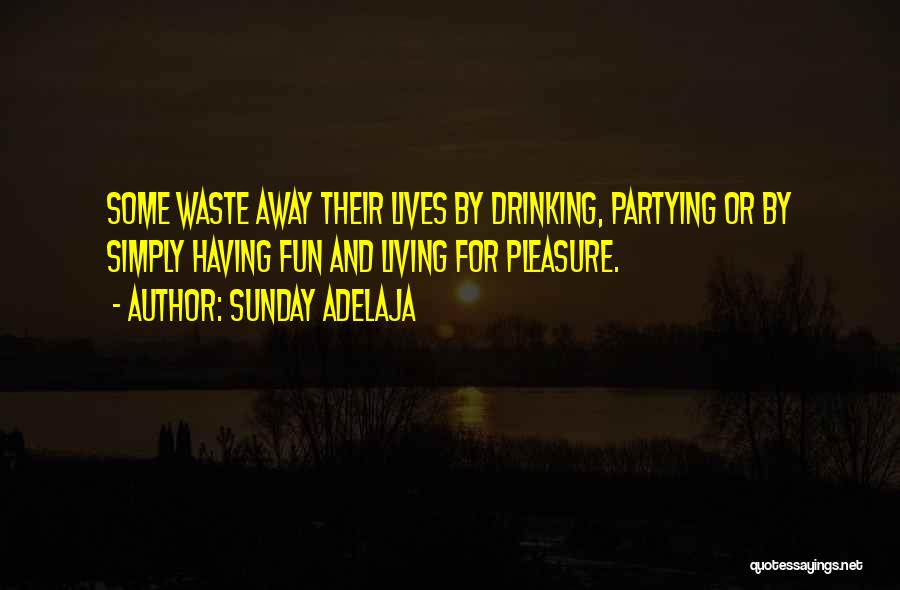 Partying And Having Fun Quotes By Sunday Adelaja
