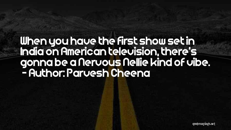 Parvesh Cheena Quotes 681397