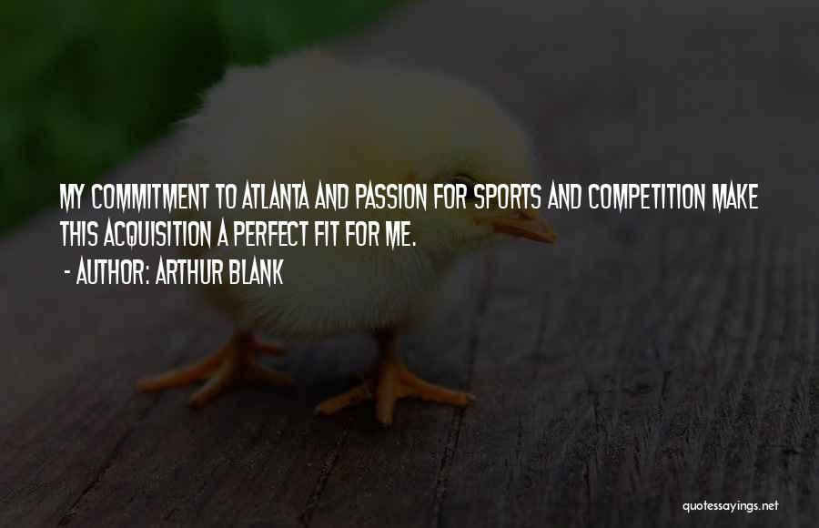Passion And Commitment Quotes By Arthur Blank
