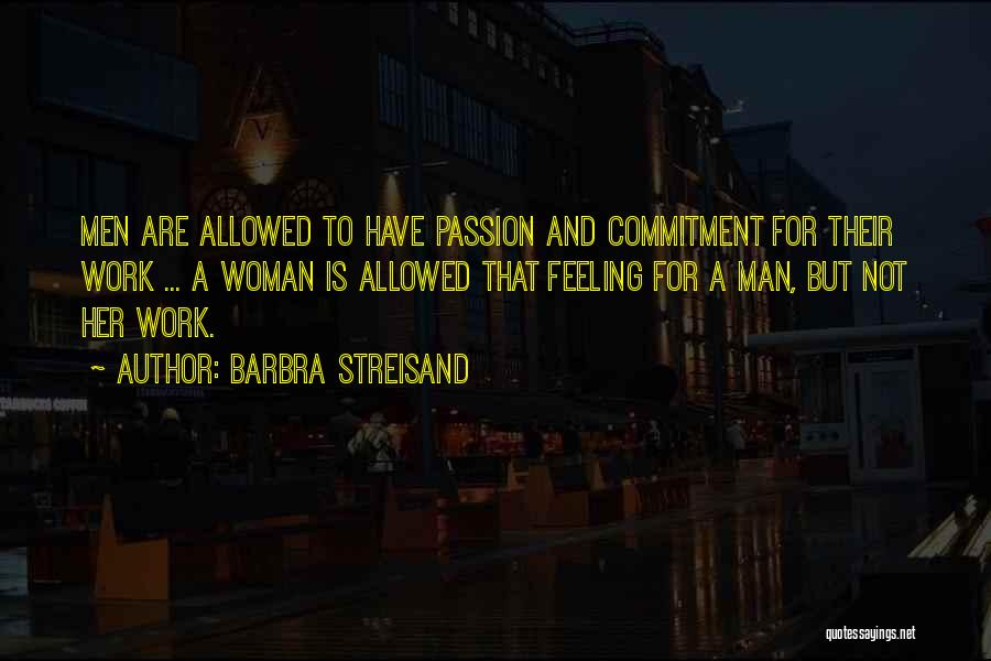 Passion And Commitment Quotes By Barbra Streisand