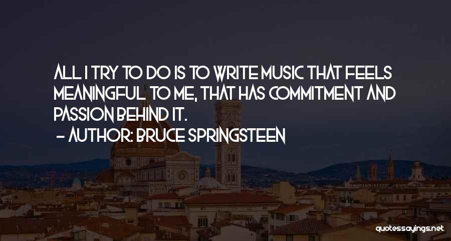 Passion And Commitment Quotes By Bruce Springsteen
