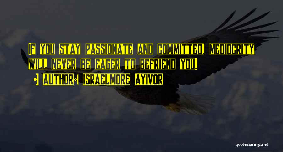 Passion And Commitment Quotes By Israelmore Ayivor