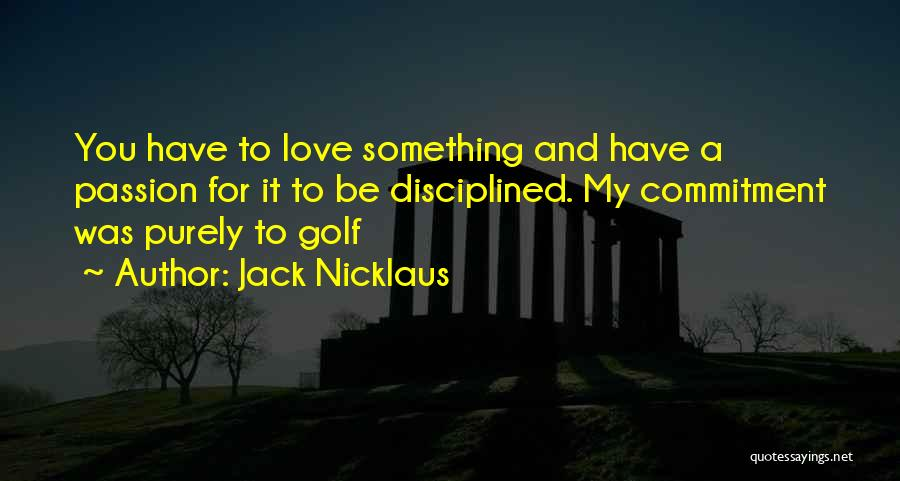 Passion And Commitment Quotes By Jack Nicklaus