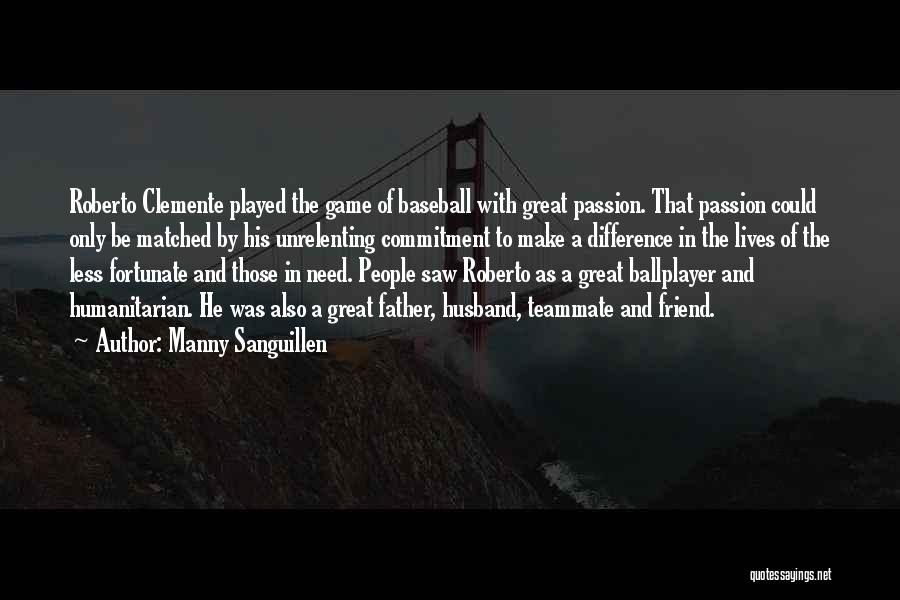 Passion And Commitment Quotes By Manny Sanguillen