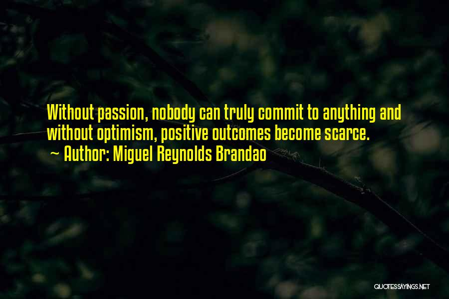 Passion And Commitment Quotes By Miguel Reynolds Brandao