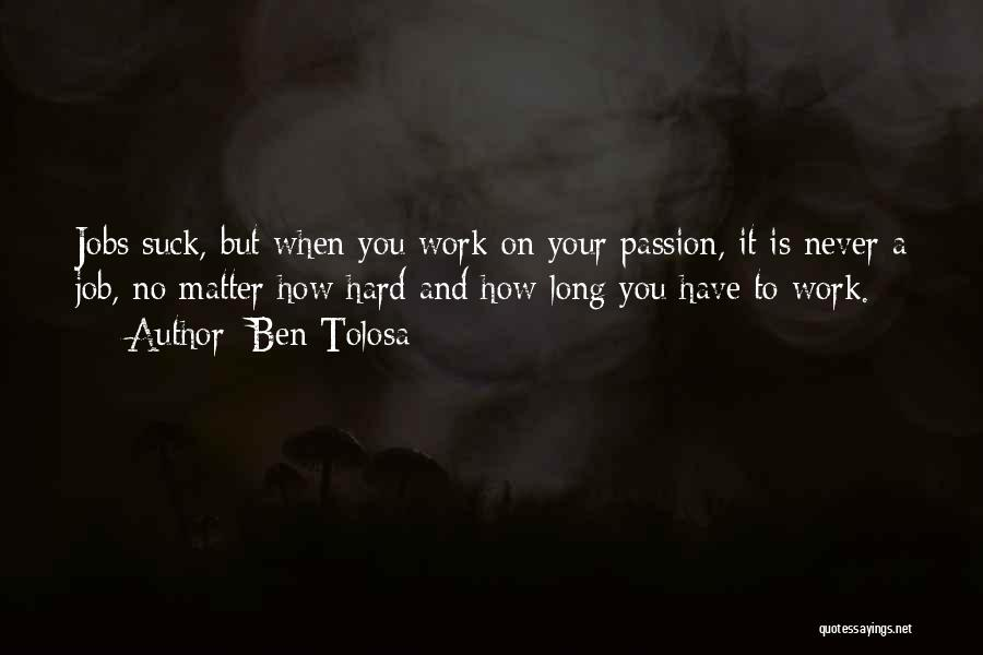 Passion And Hard Work Quotes By Ben Tolosa
