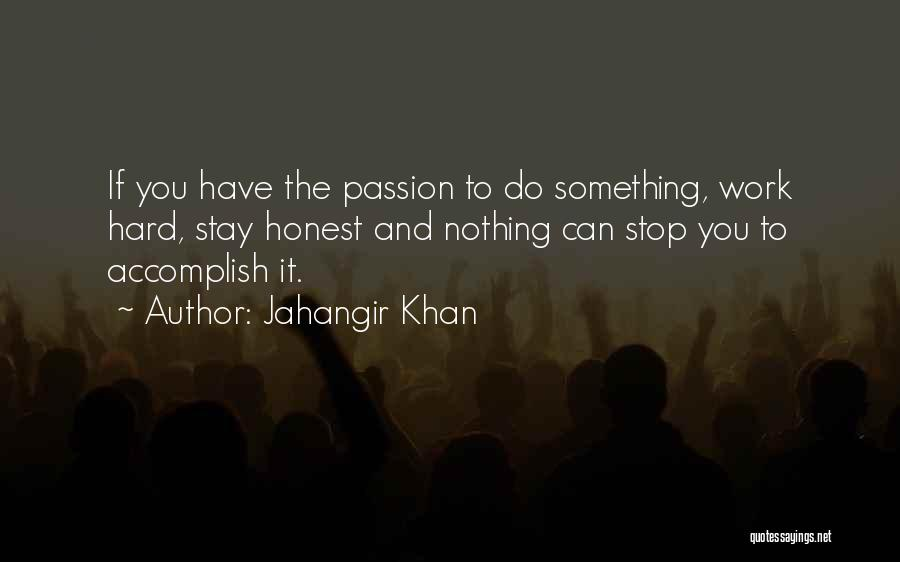 Passion And Hard Work Quotes By Jahangir Khan