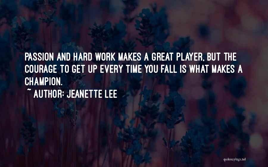 Passion And Hard Work Quotes By Jeanette Lee