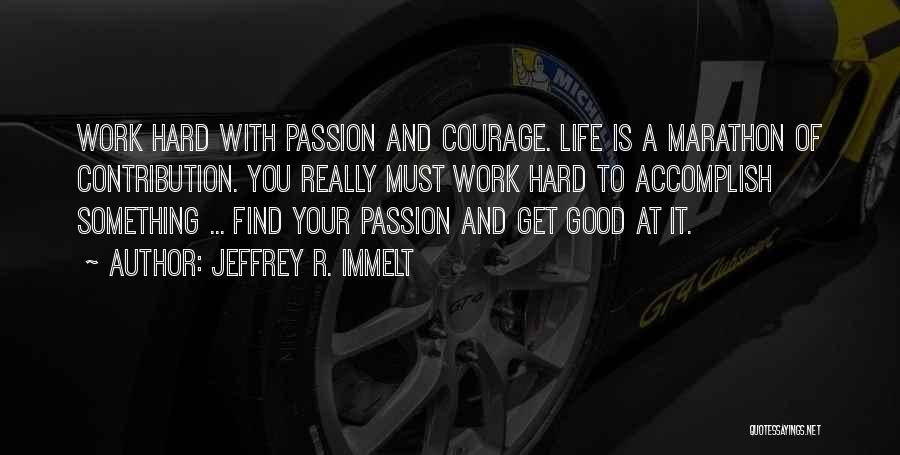 Passion And Hard Work Quotes By Jeffrey R. Immelt