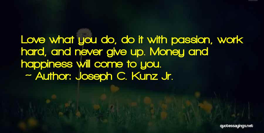 Passion And Hard Work Quotes By Joseph C. Kunz Jr.