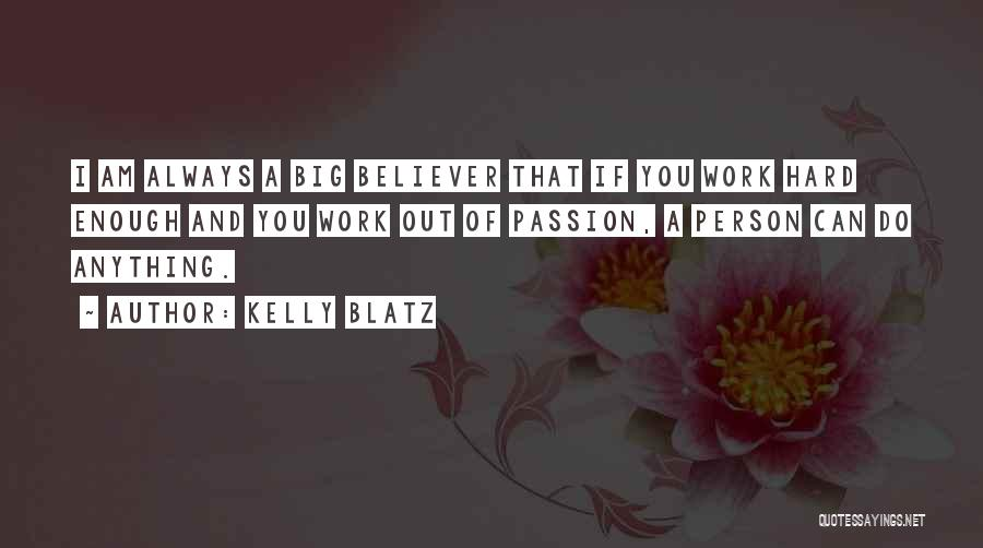 Passion And Hard Work Quotes By Kelly Blatz