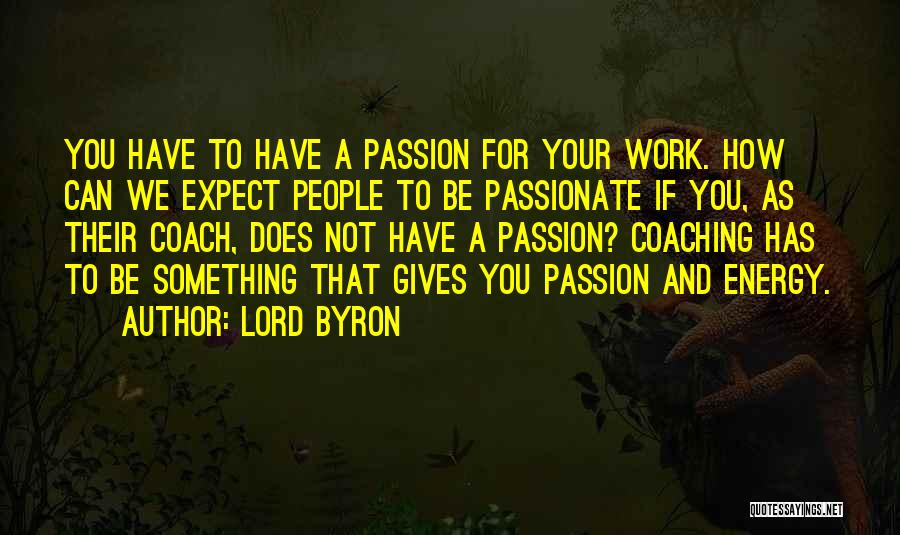 Passion And Hard Work Quotes By Lord Byron