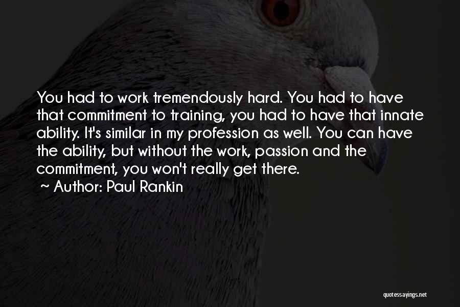 Passion And Hard Work Quotes By Paul Rankin