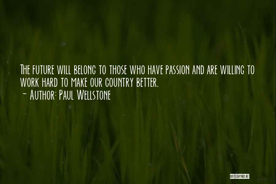 Passion And Hard Work Quotes By Paul Wellstone