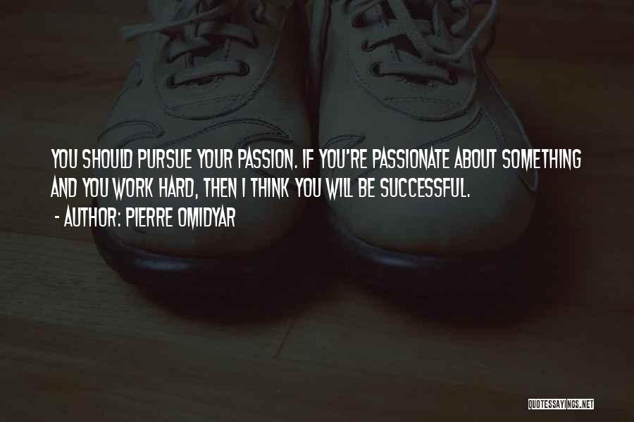 Passion And Hard Work Quotes By Pierre Omidyar