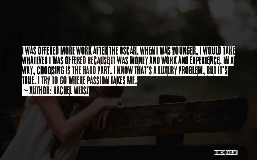 Passion And Hard Work Quotes By Rachel Weisz