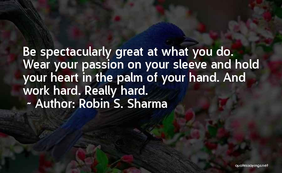 Passion And Hard Work Quotes By Robin S. Sharma