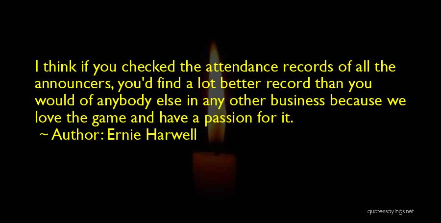 Passion In Business Quotes By Ernie Harwell