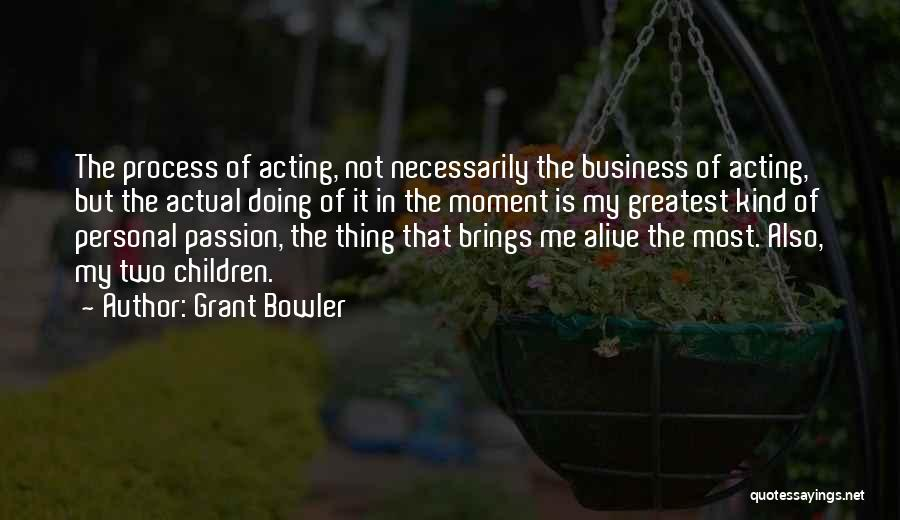 Passion In Business Quotes By Grant Bowler