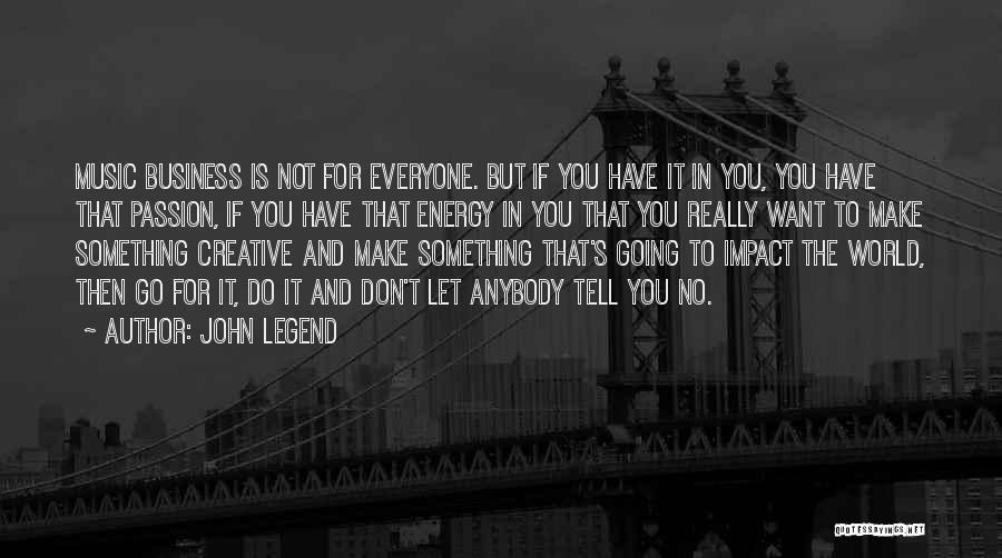 Passion In Business Quotes By John Legend