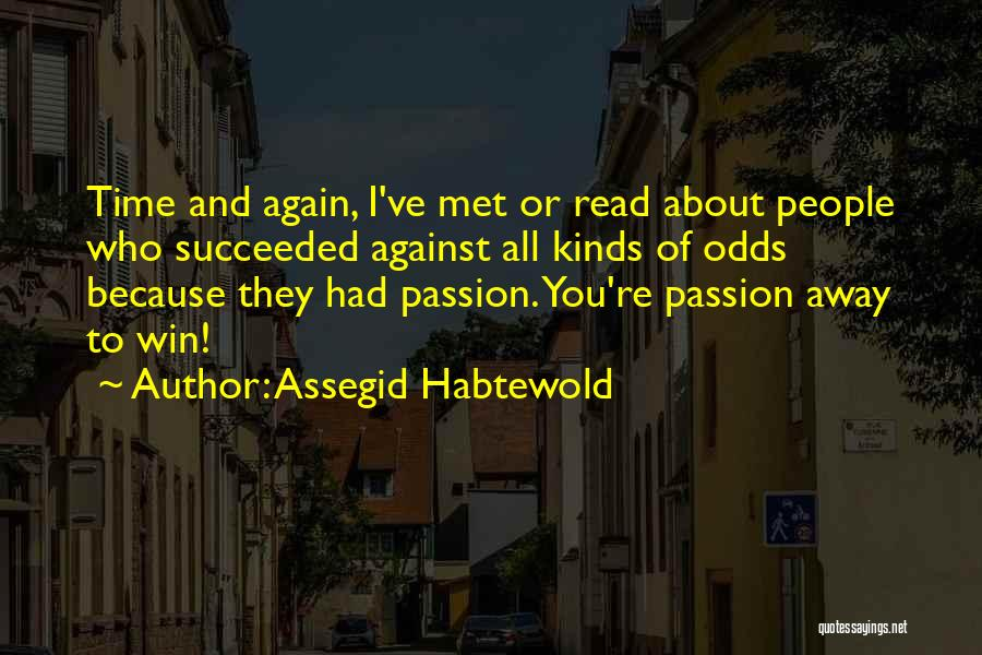 Passion Quotes By Assegid Habtewold