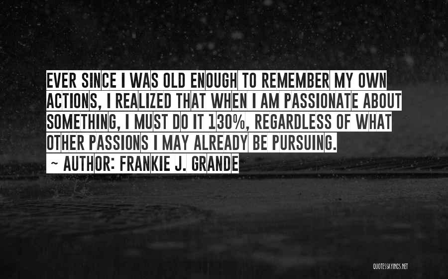 Passion Quotes By Frankie J. Grande