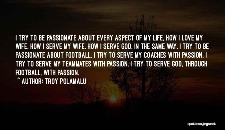 Passion To Serve Quotes By Troy Polamalu