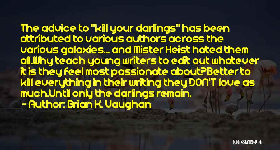 Passionate Writers Quotes By Brian K. Vaughan