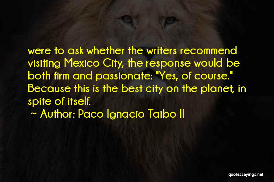 Passionate Writers Quotes By Paco Ignacio Taibo II