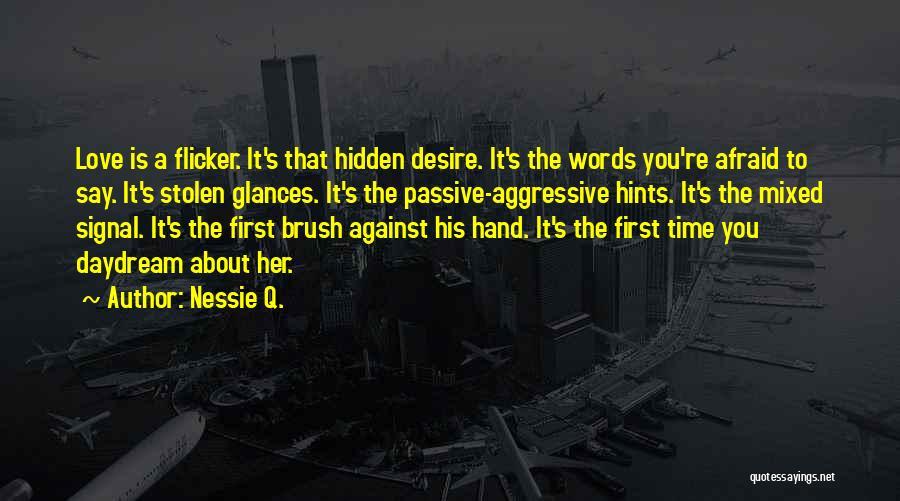 Passive Aggressive Love Quotes By Nessie Q.