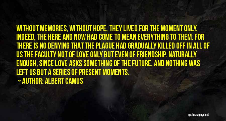 Past And Present Friendship Quotes By Albert Camus