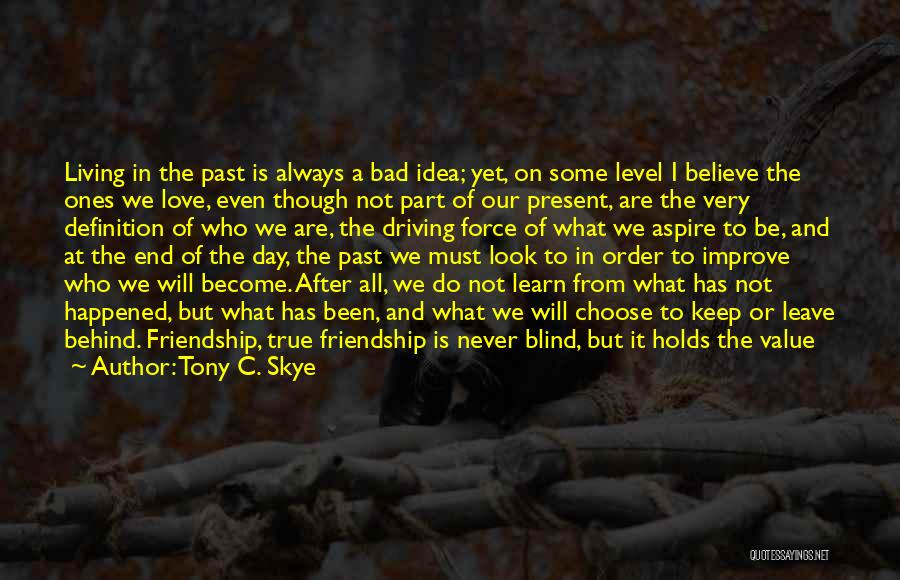 Past And Present Friendship Quotes By Tony C. Skye