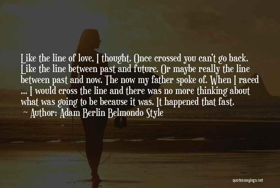 Past Present Future Love Quotes By Adam Berlin Belmondo Style