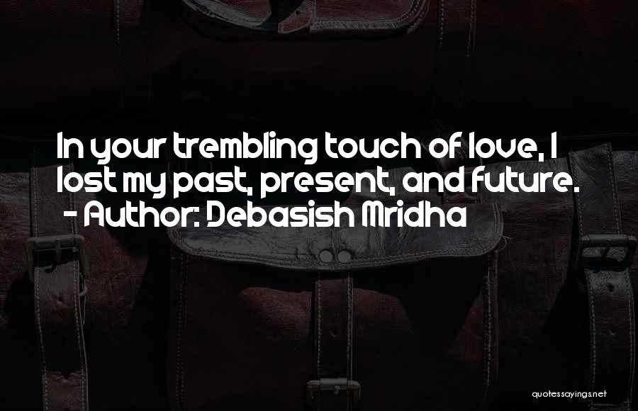 Past Present Future Love Quotes By Debasish Mridha