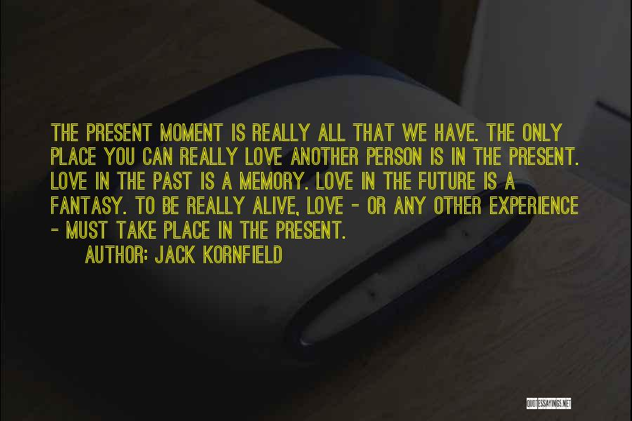 Past Present Future Love Quotes By Jack Kornfield