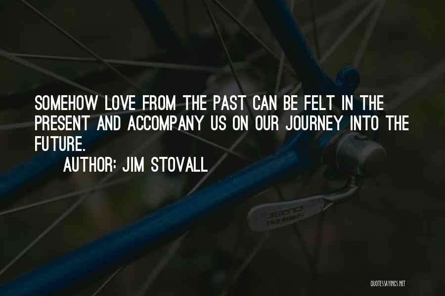 Past Present Future Love Quotes By Jim Stovall