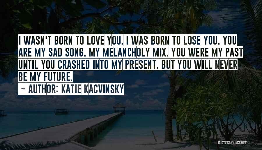 Past Present Future Love Quotes By Katie Kacvinsky
