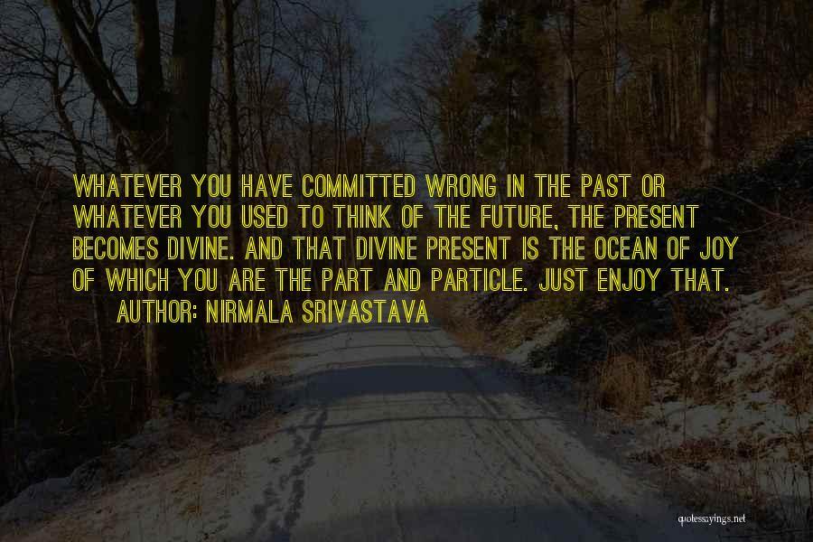 Past Present Future Love Quotes By Nirmala Srivastava