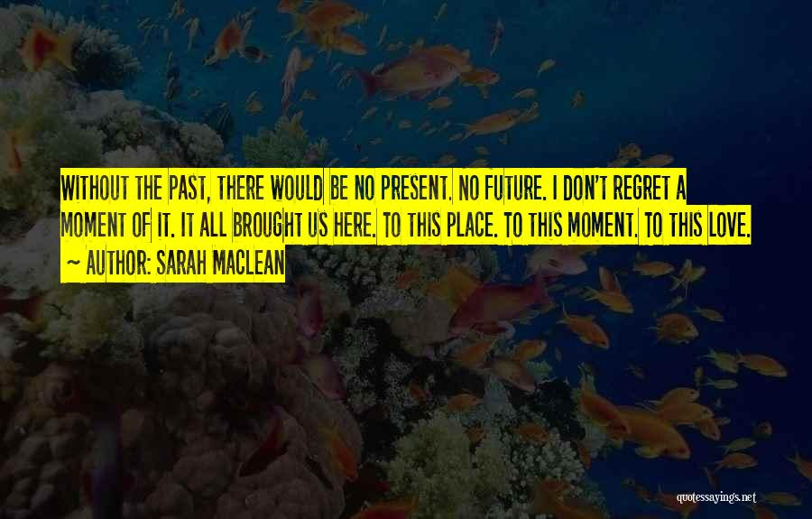 Past Present Future Love Quotes By Sarah MacLean