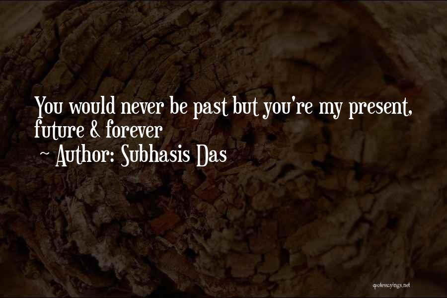 Past Present Future Love Quotes By Subhasis Das