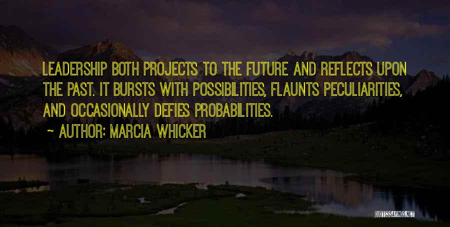 Past Reflects Future Quotes By Marcia Whicker