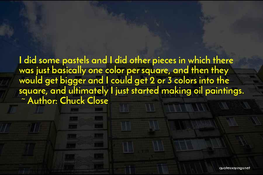 Pastels Quotes By Chuck Close