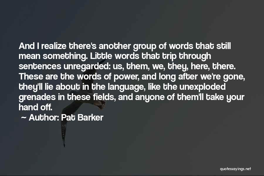Pat Barker Quotes 1076487